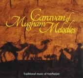 Caravan of mugham melodies : traditional music of Azerbaijan