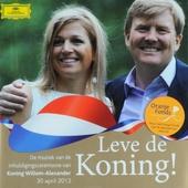Leve de koning! : De muziek van de inhuldigingsceremonie van Koning Willem-Alexander 30 april 2013