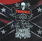 Trouble : A tribute to Lynyrd Skynyrd