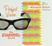 Perfect vision : The Esquivel sound