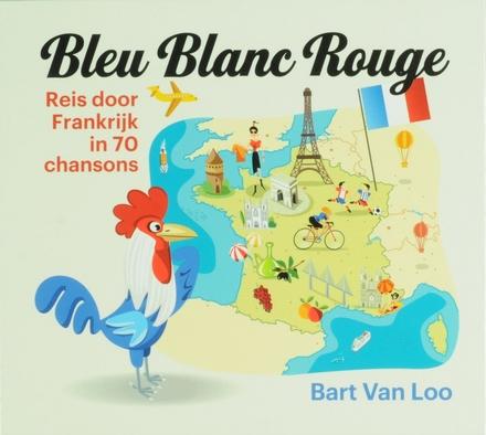 Bleu blanc rouge : reis door Frankrijk in 70 chansons