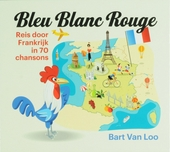 Bleu blanc rouge : reis door Frankrijk in 70 chansons