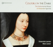Colours in the dark : the instrumental music of Alexander Agricola
