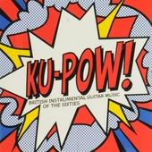 Ku-pow! : British instrumental guitar music of the sixties