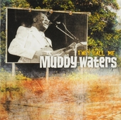 They call me Muddy Waters