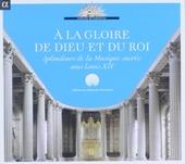 À la gloire de Dieu et du roi : Splendeurs de la musique sacrée sous Louis XIV