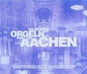 Glocken und Orgeln der Kaiserstadt Aachen