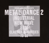 Metal dance : industrial, new wave, EBM, classics & rarities 79-88. 2