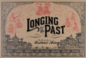 Longing for the past : the 78 rpm era in Southeast Asia : Burma -Cambodia -Indonesia -Laos -Malaysia -Singapore -Th...