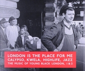 London is the place for me. 1 & 2, Calypso, kwela, highlife, jazz : the music of young black London