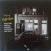 Live at Caffè Lena : Music from America's legendary coffeehouse 1967-2013
