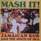 Mash it! : more Jamaican r&b and the birth of ska