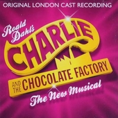 Charlie and the chocolate factory : the new musical : original London cast recording