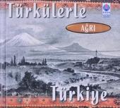 Türkülerle Türkiye : Agri