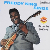 Freddie King sings ; Let's hide away and dance away
