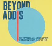 Beyond Addis : contemporary jazz & funk inspired by Ethiopian sounds from the 70's