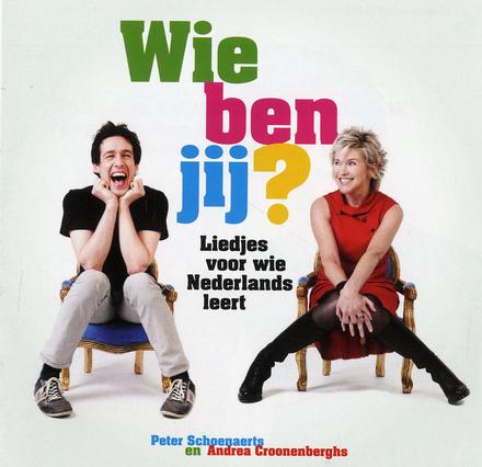 Wie ben jij? : liedjes voor wie Nederlands leert