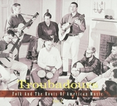 Troubadours : folk and the roots of American music. Part 2