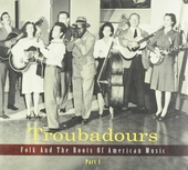 Troubadours : folk and the roots of American music. Part 1