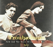 Troubadours : folk and the roots of American music. Part 4