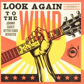 Look again to the wind : Johnny Cash's bitter tears revisited : 50th anniversary tribute to the landmark album Bitt...