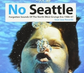 No Seattle : forgotten sounds of the North-West grunge era 1986-97