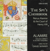The spy's choirbook : Petrus Alamire & the court of Henry VIII