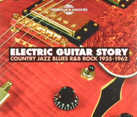 Electric guitar story : country, jazz, blues, r&b, rock 1935-1962
