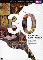 De 30 grootste kunstwerken : 30 van 's werelds grootste en meest bekende schilderijen