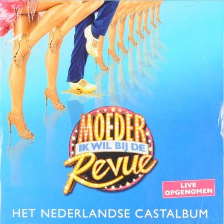 Moeder ik wil bij de revue : Het Nederlandse castalbum