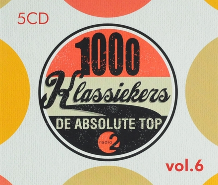 1000 klassiekers Radio 2 : de absolute top. Vol. 6