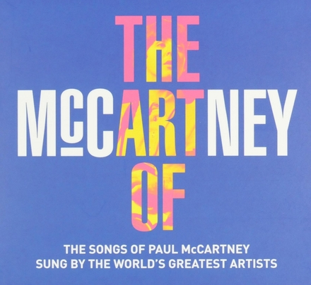 The art of McCartney : the songs of Paul McCartney sung by the world's greatest artists