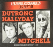 Les vieilles canailles : les best of Dutronc, Hallyday, Mitchell