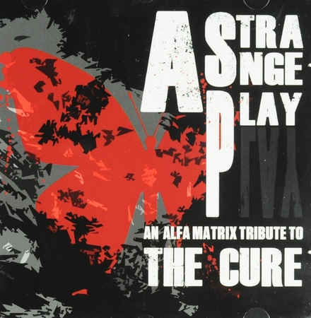 A strange play : An Alfa Matrix tribute to The Cure