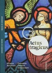 Actus tragicus : Kantate, Motette und Orgelwerke von Bach, aufgeführt in ihrem liturgisch-musikalischen Kontext