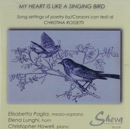 My heart is like a singing bird : Song settings of poetry by Christina Rossetti