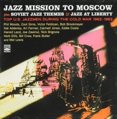 Jazz mission to Moscow ; Soviet jazz themes ; Jazz at liberty : top U.S. jazzmen during the cold war 1962-1963