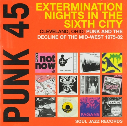 Extermination nights in the sixth city : Cleveland, Ohio : punk and the decline of the mid-west 1975-82