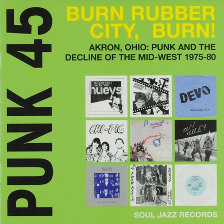 Burn rubber city, burn! : Akron, Ohio : punk and the decline of the mid-west 1975-80