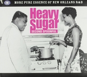 Heavy sugar second spoonful : More pure essence of New Orleans R&B