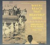 When I reach that heavenly shore : unearthly black gospel 1926-1936
