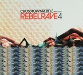 Crosstown Rebels present : Rebelrave. vol.4