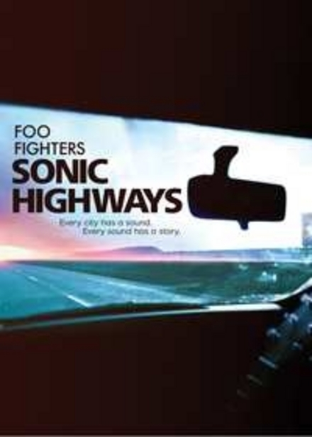 Foo Fighters : Sonic Highways : every city has a sound, every sound has a story