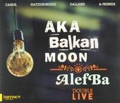 Aka Balkan Moon ; AlefBa : double live