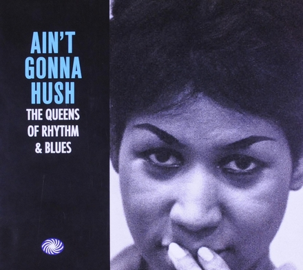 Ain't gonna hush : the queens of rhythm & blues