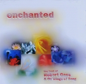 Enchanted : the best of Robert Gass & on wings of song