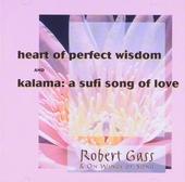 Heart of perfect wisdom ; Kalama, A sufi song of love
