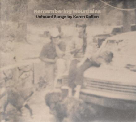 Remembering mountains : unheard songs by Karen Dalton