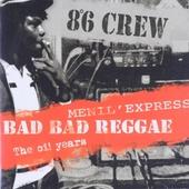 Bad bad reggae ; Menil' express ; The Oi! years