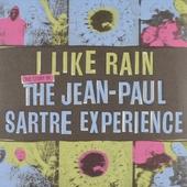 I like rain : the story of The Jean-Paul Satre Experience